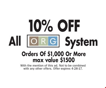 10% OFF All ORG SystemOrders Of $1,000 Or More max value $1500. With the mention of this ad. Not to be combined with any other offers. Offer expires 4-28-17.