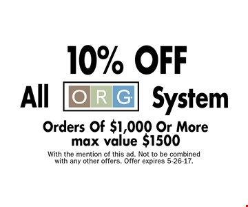 10% OFF All ORG System Orders Of $1,000 Or More. max value $1500. With the mention of this ad. Not to be combined with any other offers. Offer expires 5-26-17.