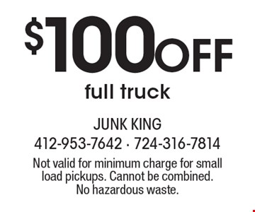 $100 Off Full Truck. Not valid for minimum charge for small load pickups. Cannot be combined. No hazardous waste.