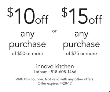 $15 off any purchase of $75 or more OR $10 off any purchase of $50 or more. With this coupon. Not valid with any other offers.Offer expires 4-28-17.