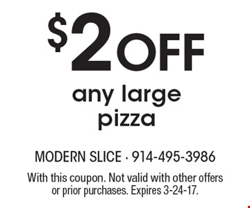 $2 Off any large pizza. With this coupon. Not valid with other offers or prior purchases. Expires 3-24-17.