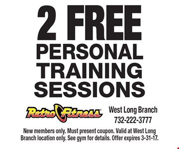 2 Free Personal Training Sessions. New members only. Must present coupon. Valid at West Long Branch location only. See gym for details. Offer expires 3-31-17.