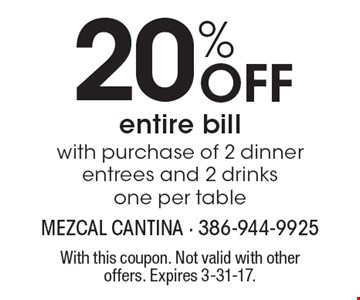 20% Off entire bill with purchase of 2 dinner entrees and 2 drinks. One per table. With this coupon. Not valid with other offers. Expires 3-31-17.