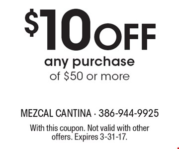 $10 Off any purchase of $50 or more. With this coupon. Not valid with other offers. Expires 3-31-17.