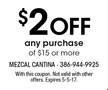 $2 OFF any purchase of $15 or more. With this coupon. Not valid with other offers. Expires 5-5-17.