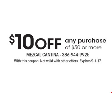 $10 OFF any purchase of $50 or more. With this coupon. Not valid with other offers. Expires 9-1-17.