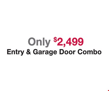 Only $2,499 Entry & Garage Door Combo