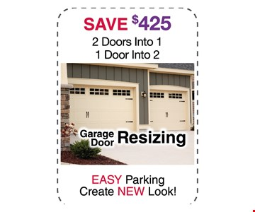 Save $425 2 doors into 1, 1 door into 2. Garage door resizing, easy parking create new look!