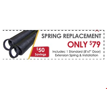 Spring Replacement  only $79includes 1 standard (8 X7  door ) extension spring  & installation
