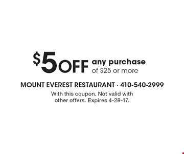 $5 off any purchase of $25 or more. With this coupon. Not valid with other offers. Expires 4-28-17.