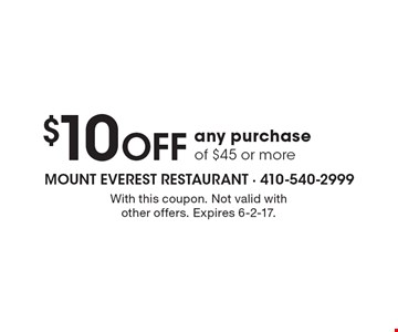 $10 OFF any purchase of $45 or more. With this coupon. Not valid with other offers. Expires 6-2-17.