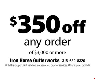 $350 off any order of $3,000 or more. With this coupon. Not valid with other offers or prior services. Offer expires 3-31-17.