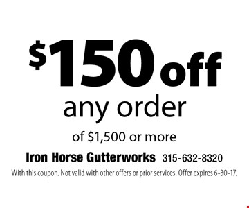 $150 off any order of $1,500 or more. With this coupon. Not valid with other offers or prior services. Offer expires 6-30-17.