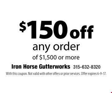 $150 off any order of $1,500 or more. With this coupon. Not valid with other offers or prior services. Offer expires 6-9-17.