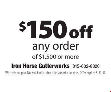 $150 off any order of $1,500 or more. With this coupon. Not valid with other offers or prior services. Offer expires 8-31-17.