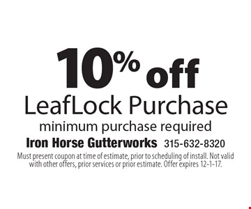 10% off LeafLock Purchase. Minimum purchase required. Must present coupon at time of estimate, prior to scheduling of install. Not valid with other offers, prior services or prior estimate. Offer expires 12-1-17.