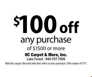 $100 off any purchase of $1500 or more. With this coupon. Not valid with other offers or prior purchases. Offer expires 4/7/17.