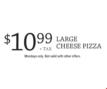 $10.99 + tax large cheese pizza. Mondays only. Not valid with other offers.