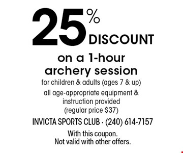 25% DISCOUNT on a 1-hour archery session for children & adults (ages 7 & up). All age-appropriate equipment & instruction provided (regular price $37). With this coupon. Not valid with other offers.