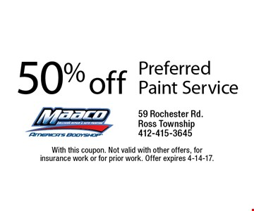 50% off Preferred Paint Service. With this coupon. Not valid with other offers, for insurance work or for prior work. Offer expires 4-14-17.