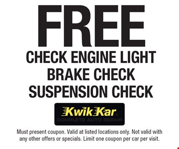 Free Check Engine Light Brake Check Suspension Check. Must present coupon. Valid at listed locations only. Not valid with any other offers or specials. Limit one coupon per car per visit.