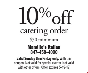 10%off catering order $50 minimum. Valid Sunday thru Friday only. With this coupon. Not valid for special events. Not valid with other offers. Offer expires 5-19-17.