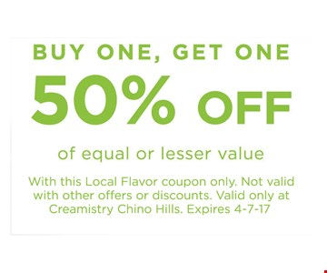 Buy one, get one 50% off of equal or lesser value. With this Local Flavor coupon only. Not valid with other offers or discounts. Valid only at Creamistry Chino Hills. Expires 4-7-17.