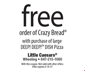 free order of Crazy Bread with purchase of largeDEEP! DEEP!TM DISH Pizza. With this coupon. Not valid with other offers. Offer expires 5-19-17.