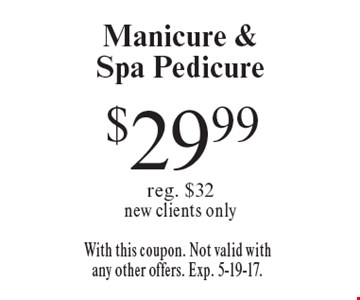 $29.99 Manicure &Spa Pedicure reg. $32new clients only. With this coupon. Not valid with any other offers. Exp. 5-19-17.