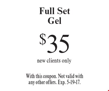 $35 Full SetGel new clients only. With this coupon. Not valid with any other offers. Exp. 5-19-17.