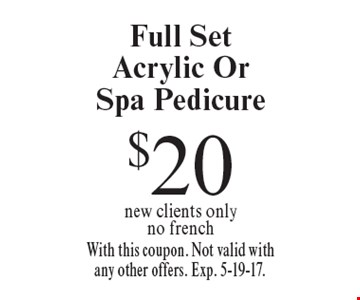 $20 Full Set Acrylic Or Spa Pedicure new clients onlyno french. With this coupon. Not valid with any other offers. Exp. 5-19-17.