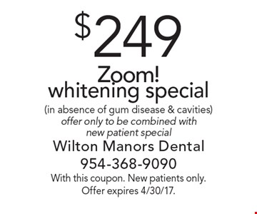 $249 Zoom! whitening special (in absence of gum disease & cavities). Offer only to be combined with new patient special. With this coupon. New patients only. Offer expires 4/30/17.
