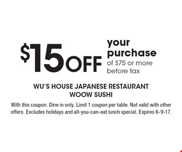 $15 Off your purchase of $75 or more, before tax. With this coupon. Dine in only. Limit 1 coupon per table. Not valid with other offers. Excludes holidays and all-you-can-eat lunch special. Expires 6-9-17.