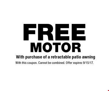 FREE MOTOR With purchase of a retractable patio awning . With this coupon. Cannot be combined. Offer expires 9/15/17.