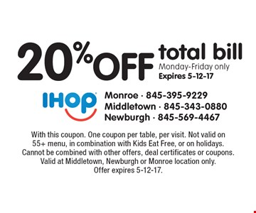 20% off total bill. Monday-Friday only. Expires 5-12-17. With this coupon. One coupon per table, per visit. Not valid on 55+ menu, in combination with Kids Eat Free, or on holidays. Cannot be combined with other offers, deal certificates or coupons. Valid at Middletown, Newburgh or Monroe location only. Offer expires 5-12-17.