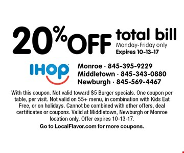 20% off total bill. Monday-Friday only. Expires 10-13-17. With this coupon. Not valid toward $5 Burger specials. One coupon per table, per visit. Not valid on 55+ menu, in combination with Kids Eat Free, or on holidays. Cannot be combined with other offers, deal certificates or coupons. Valid at Middletown, Newburgh or Monroe location only. Offer expires 10-13-17. Go to LocalFlavor.com for more coupons.