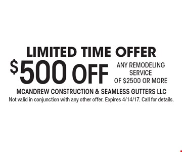 Limited Time Offer – $500 Off Any Remodeling Service Of $2500 Or More. Not valid in conjunction with any other offer. Expires 4/14/17. Call for details.