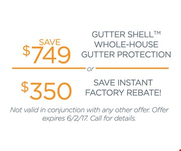 save $749 on gutter shell whole-house gutter protection or $350 instant factory rebate