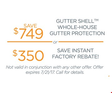 Save $749 on whole house gutter shell & gutter protection or save $350 instant factory rebate!