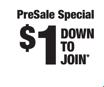 PreSale Special. $1 Down To Join*. *Billed Monthly To A Checking Account Or Credit Card. Expires 12/15/17. Subject To $39 Annual Maintenance Fee. Equipment varies by location.