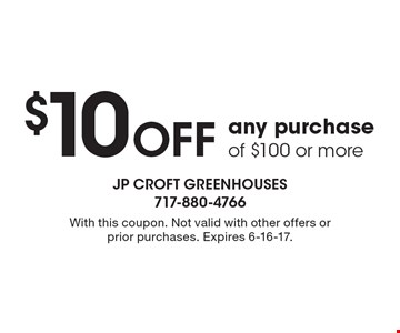 $10 Off any purchase of $100 or more. With this coupon. Not valid with other offers or prior purchases. Expires 6-16-17.