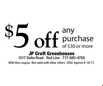 $5 off any purchase of $30 or more. With this coupon. Not valid with other offers. Offer expires 6-16-17.