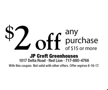 $2 off any purchase of $15 or more. With this coupon. Not valid with other offers. Offer expires 6-16-17.