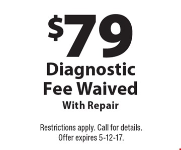 $79 Diagnostic Fee Waived With Repair. Restrictions apply. Call for details. Offer expires 5-12-17.