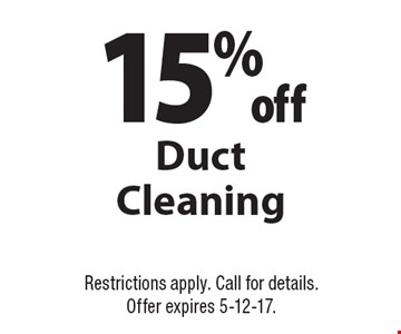 15% off Duct Cleaning. Restrictions apply. Call for details. Offer expires 5-12-17.