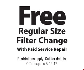 Free Regular Size Filter Change With Paid Service Repair. Restrictions apply. Call for details. Offer expires 5-12-17.