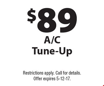 $89 A/C Tune-Up. Restrictions apply. Call for details. Offer expires 5-12-17.