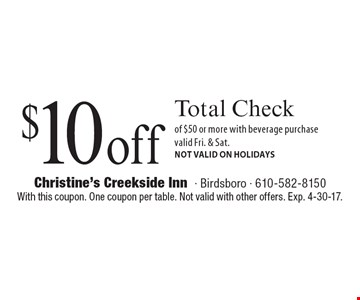 $10 off Total Check of $50 or more with beverage purchase. Valid Fri. & Sat. NOT VALID ON HOLIDAYS. With this coupon. One coupon per table. Not valid with other offers. Exp. 4-30-17.