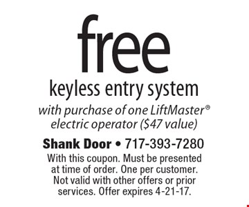 Free Keyless Entry System With Purchase Of One LiftMaster® Electric Operator ($47 value). With this coupon. Must be presented at time of order. One per customer. Not valid with other offers or prior services. Offer expires 4-21-17.