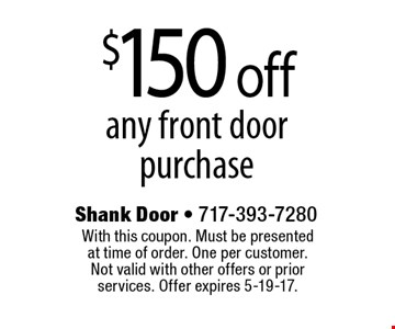 $150 off any front door purchase. With this coupon. Must be presented at time of order. One per customer. Not valid with other offers or prior services. Offer expires 5-19-17.
